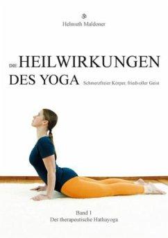 Maldoner, H: Heilwirkungen des Yoga - Schmerzfreier Körper, - Maldoner, Helmuth