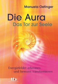 Die Aura - Das Tor zur Seele - Oetinger, Manuela
