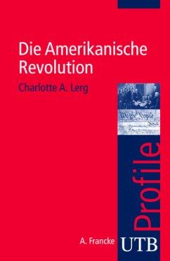 Die Amerikanische Revolution - Lerg, Charlotte A.