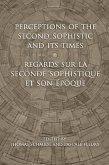 Perceptions of the Second Sophistic and Its Times - Regards Sur La Seconde Sophistique Et Son Époque