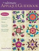 Ultimate Applique Guidebook-Print-On-Demand-Edition: 150 Patterns, Hand & Machine Techniques, History, Step-By-Step Instructions, Keys to Design & Ins