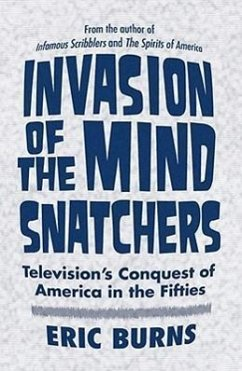 Invasion of the Mind Snatchers: Television's Conquest of America in the Fifties - Burns, Eric