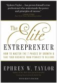 The Elite Entrepreneur: How to Master the 7 Phases of Business & Take Your Company from Pennies to Billions