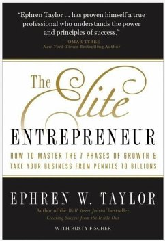 The Elite Entrepreneur: How to Master the 7 Phases of Business & Take Your Company from Pennies to Billions - Taylor, Ephren W.