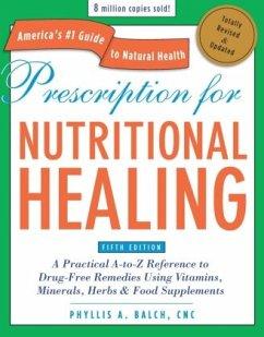 Prescription for Nutritional Healing, Fifth Edi...