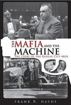 The Mafia and the Machine: The Story of the Kansas City Mob - Hayde, Frank