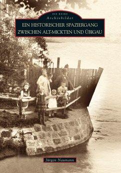 Ein historischer Spaziergang zwischen Alt-Mickten und Übigau - Naumann, Jürgen