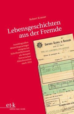 Lebensgeschichten aus der Fremde - Krause, Robert