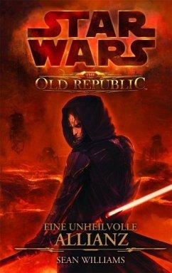 Eine unheilvolle Allianz / Star Wars - The Old Republic Bd.1 - Williams, Sean