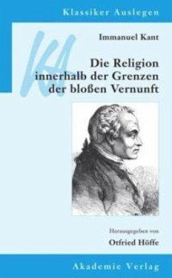 Immanuel Kant: Die Religion innerhalb der Grenz...