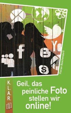 Geil, das peinliche Foto stellen wir online! - Buschendorff, Florian