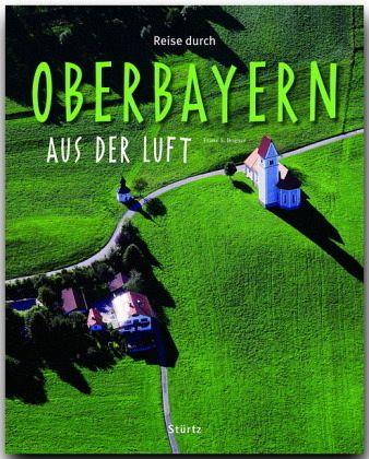 Reise durch Oberbayern aus der Luft - Bogner, Franz X.