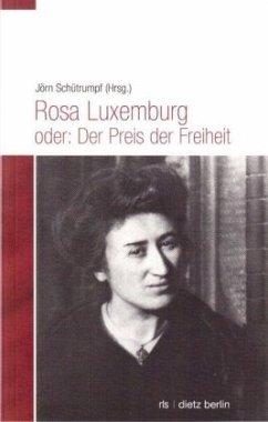 Rosa Luxemburg oder Der Preis der Freiheit