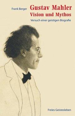Gustav Mahler - Vision und Mythos - Berger, Frank