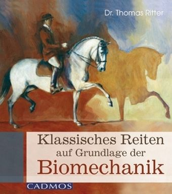 Klassisches Reiten auf Grundlage der Biomechanik - Ritter, Thomas
