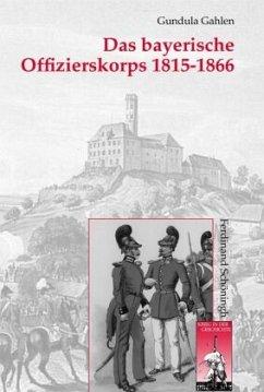 Das bayerische Offizierskorps 1815-1866 - Gahlen, Gundula