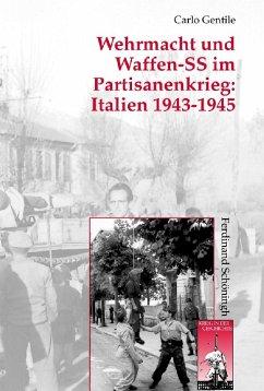 Wehrmacht und Waffen-SS im Partisanenkrieg: Italien 1943-1945 - Gentile, Carlo
