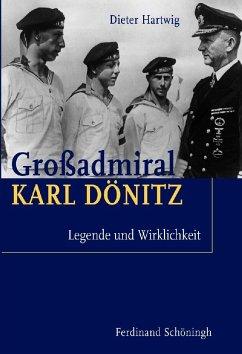 Großadmiral Karl Dönitz - Hartwig, Dieter