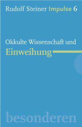 Okkulte Wissenschaft und Einweihung - Steiner, Rudolf