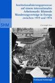 Institutionalisierunsprozesse auf einem internationalen Arbeitsmarkt: Bilaterale Wanderungsverträge in Europa zwischen 1919 und 1974