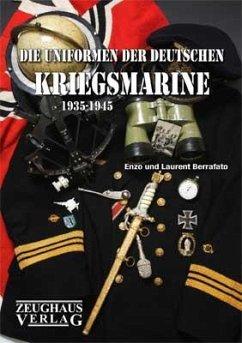Die Uniformen der deutschen Kriegsmarine 1935 - 1945 - Berrafato, Enzo; Berrafato, Laurent