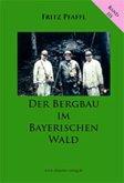 Der Bergbau im Bayerischen Wald