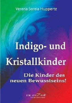 Indigo- und Kristallkinder - Huppertz, Verena Soreia