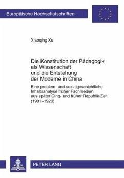 Die Konstitution der Pädagogik als Wissenschaft und die Entstehung der Moderne in China - Xu, Xiaoqing