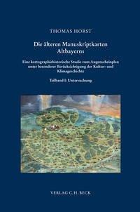 Die älteren Manuskriptkarten Altbayerns - Horst, Thomas
