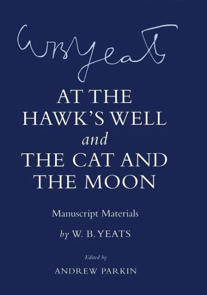 At the Hawk's Well and the Cat and the Moon: Manuscript Materials - Yeats, W. B.