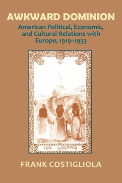Awkward Dominion: American Political, Economic, and Cultural Relations with Europe, 1919 1933