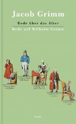 Rede über das Alter / Rede auf Wilhelm Grimm - Grimm, Jacob