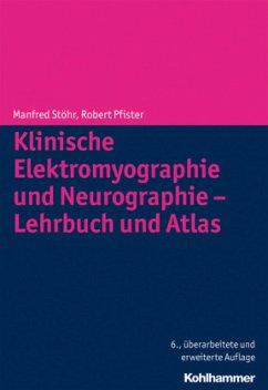 Klinische Elektromyographie und Neurographie - Lehrbuch und Atlas - Stöhr, Manfred;Pfister, Robert