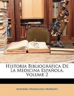 Historia Bibliográfica De La Medicina Española, Volume 2