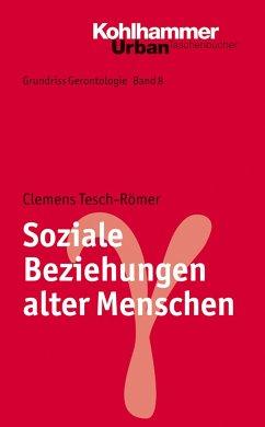 Soziale Beziehungen alter Menschen - Tesch-Römer, Clemens