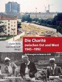Die Charité zwischen Ost und West 1945 - 1992