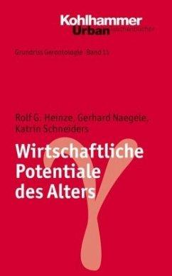 Wirtschaftliche Potenziale des Alters - Naegele, Gerhard;Heinze, Rolf G.;Schneiders, Katrin