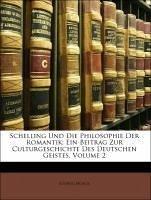 Schelling Und Die Philosophie Der Romantik: Ein Beitrag Zur Culturgeschichte Des Deutschen Geistes, Volume 2