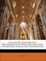 Geschichte Der Kirchen-Reformation Zu Münster Und Ihres Untergangs Durch Die Wiedertäufer