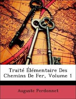 Traité Élémentaire Des Chemins De Fer, Volume 1