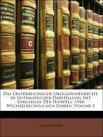 Das Oesterreichische Obligationenrecht, in Systematischer Darstellung Mit Einschluss Der Handels- Und Wechselrechtlichen Lehren, Volume 1