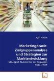 Marketingpraxis: Zielgruppenanalyse und Strategien zur Marktentwicklung