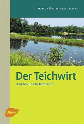 Der Teichwirt - Geldhauser, Franz; Gerstner, Peter