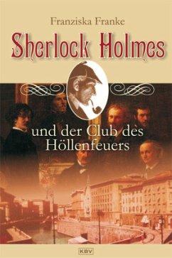 Sherlock Holmes und der Club des Höllenfeuers / Sherlock Holmes Bd.2 - Franke, Franziska