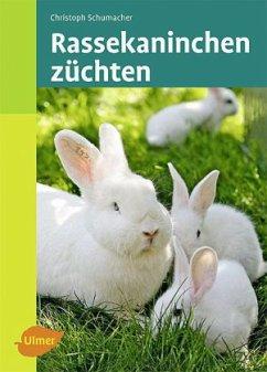 Rassekaninchen züchten - Schumacher, Christoph