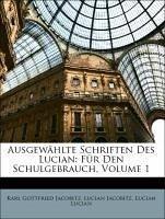 Ausgewählte Schriften Des Lucian: Für Den Schulgebrauch, Volume 1