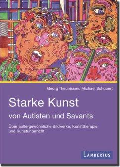 Starke Kunst von Autisten und Savants - Theunissen, Georg; Schubert, Michael
