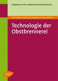 Technologie der Obstbrennerei - Albrecht, Werner; Dürr, Peter; Gössinger, Manfred; Hagmann, Klaus; Pulver, Daniel; Scholten, Gerd