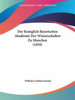 Der Koniglich Bayerischen Akademie Der Wissenschaften Zu Munchen (1859)