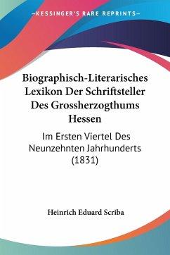 Biographisch-Literarisches Lexikon Der Schriftsteller Des Grossherzogthums Hessen